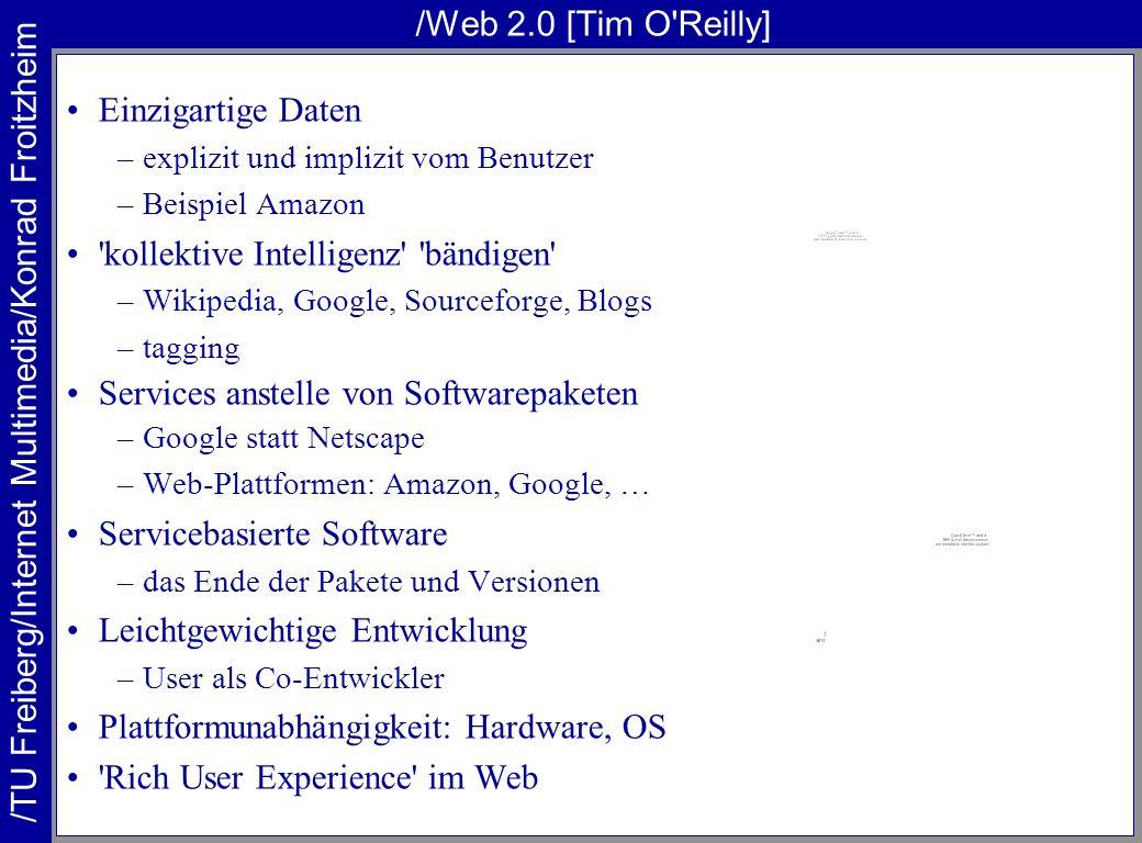 /TU Freiberg/Internet Multimedia/Konrad Froitzheim /Web 2.0 [Tim O'Reilly] Einzigartige Daten –explizit und implizit vom Benutzer –Beispiel Amazon 'ko