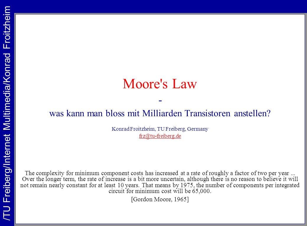 Moore's Law - was kann man bloss mit Milliarden Transistoren anstellen? Konrad Froitzheim, TU Freiberg, Germany frz@tu-freiberg.de The complexity for