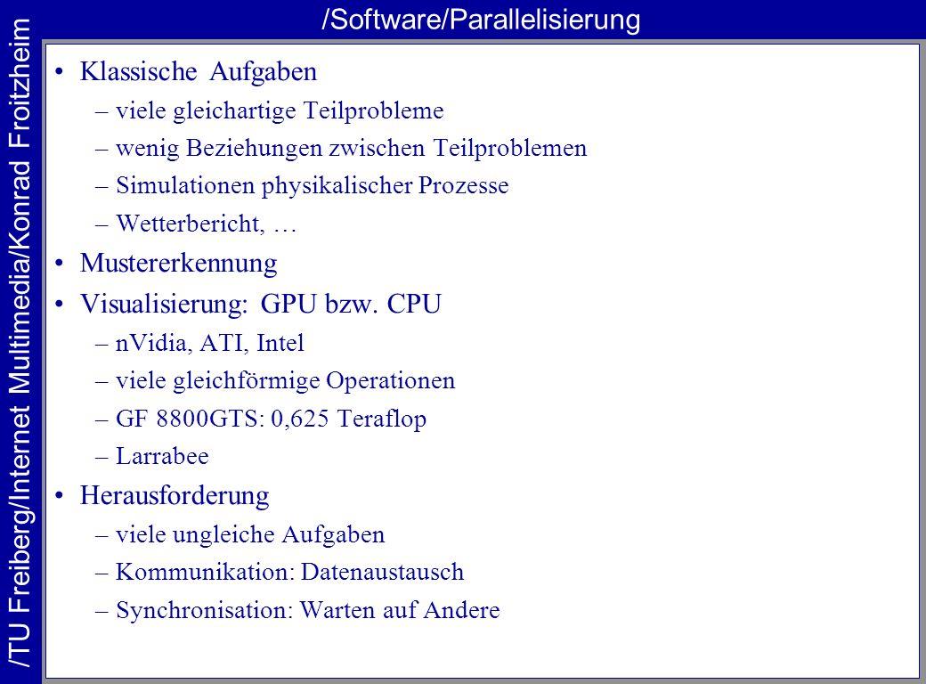 /TU Freiberg/Internet Multimedia/Konrad Froitzheim /Software/Parallelisierung Klassische Aufgaben –viele gleichartige Teilprobleme –wenig Beziehungen