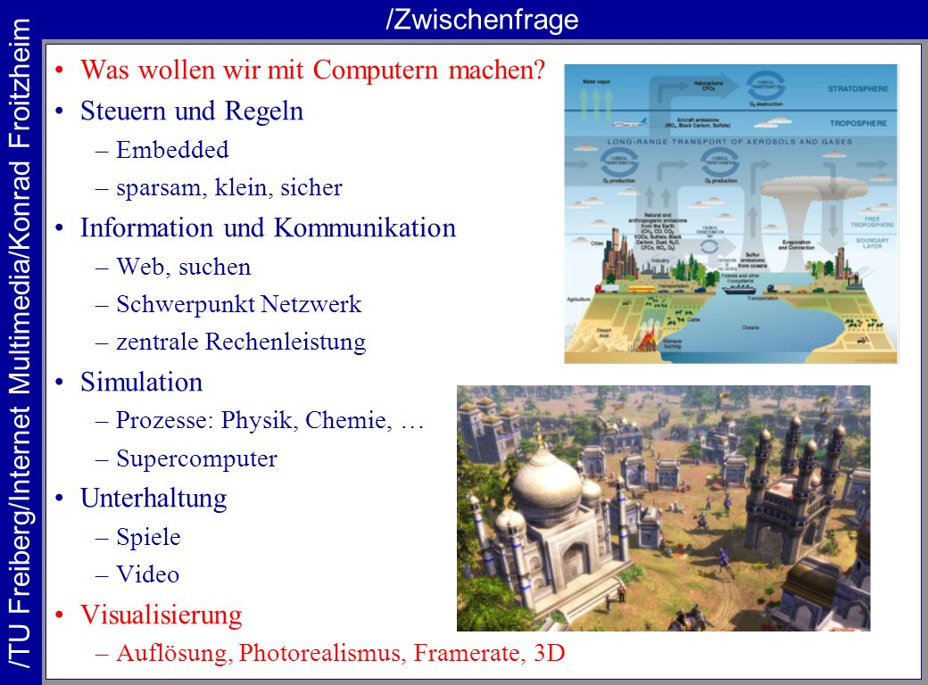 /TU Freiberg/Internet Multimedia/Konrad Froitzheim /Zwischenfrage Was wollen wir mit Computern machen? Steuern und Regeln –Embedded –sparsam, klein, s