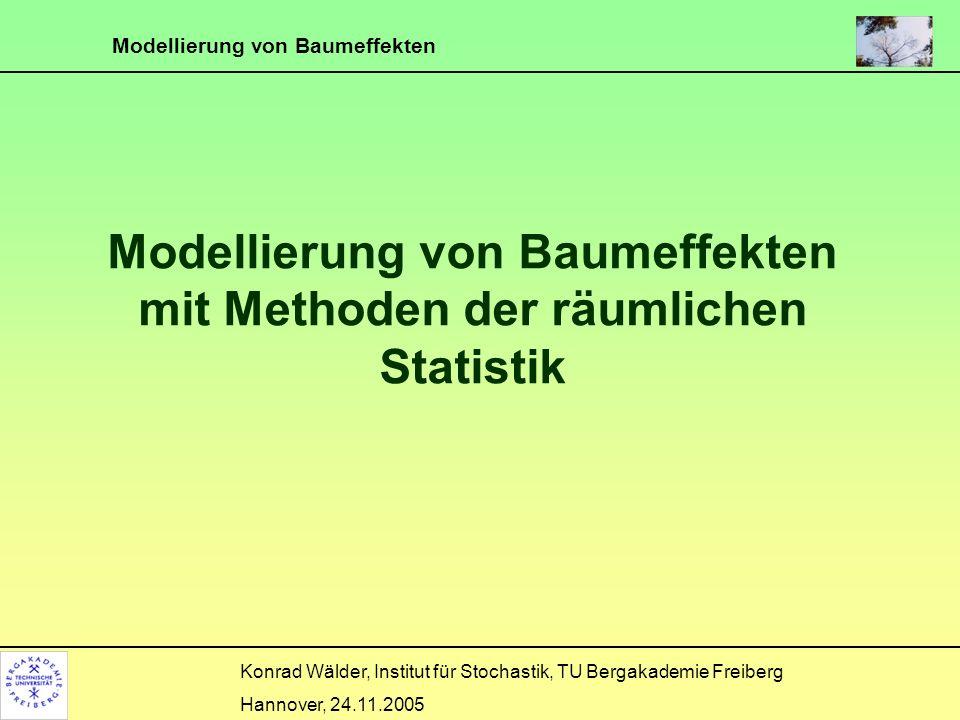 Modellierung von Baumeffekten Konrad Wälder, Institut für Stochastik, TU Bergakademie Freiberg Hannover, 24.11.2005 Motivation Einzelbaumeffekte wie Streu- und Feinwurzelausbreitung sind von großer Bedeutung für die Walddynamik, insbesondere wenn Wechselwirkungen/Interaktionen zwischen einzelnen Bäumen berücksichtigt werden können.