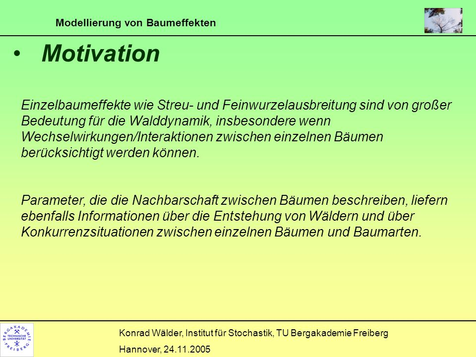 Modellierung von Baumeffekten Konrad Wälder, Institut für Stochastik, TU Bergakademie Freiberg Hannover, 24.11.2005 Mkf für BHD Bemerkung: positive Korrelation bei den Fichten; Verdrängung bei den Buchen; keine Effekte bei Berücksichtigung aller Bäume und gemischten Nachbarschaften