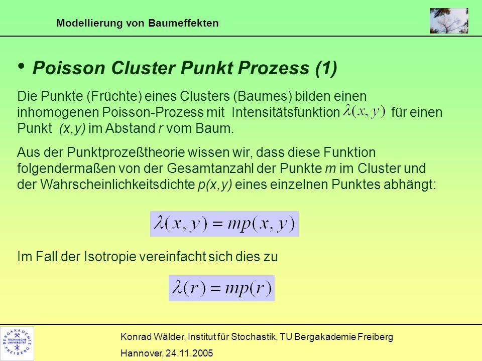 Modellierung von Baumeffekten Konrad Wälder, Institut für Stochastik, TU Bergakademie Freiberg Hannover, 24.11.2005 Poisson Cluster Punkt Prozess (2) Mehrbaumfall Wir betrachten nun M Bäume.