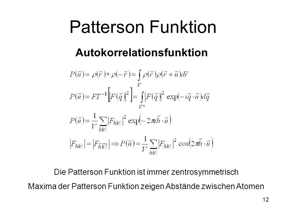 12 Patterson Funktion Autokorrelationsfunktion Die Patterson Funktion ist immer zentrosymmetrisch Maxima der Patterson Funktion zeigen Abstände zwisch