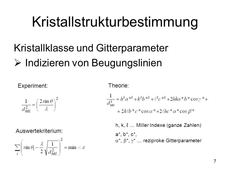7 Kristallstrukturbestimmung Kristallklasse und Gitterparameter Indizieren von Beugungslinien Experiment: Theorie: h, k, … Miller Indexe (ganze Zahlen
