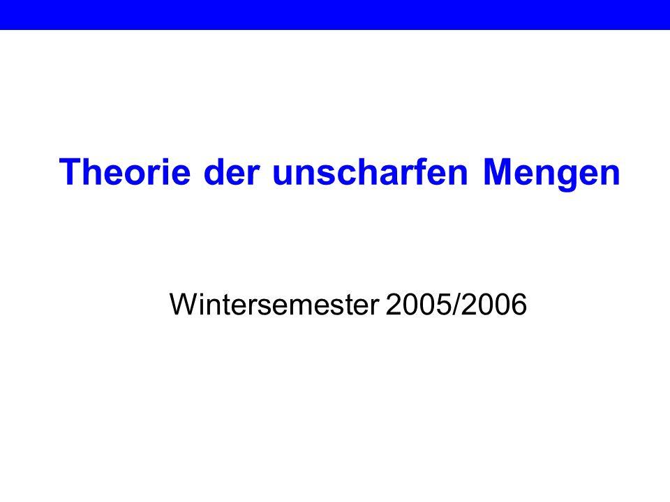 Theorie der unscharfen Mengen Wintersemester 2005/2006