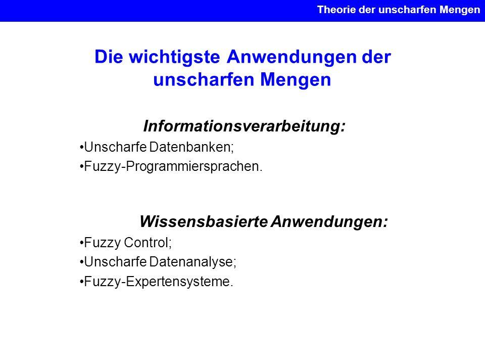 Die wichtigste Anwendungen der unscharfen Mengen Informationsverarbeitung: Unscharfe Datenbanken; Fuzzy-Programmiersprachen. Wissensbasierte Anwendung