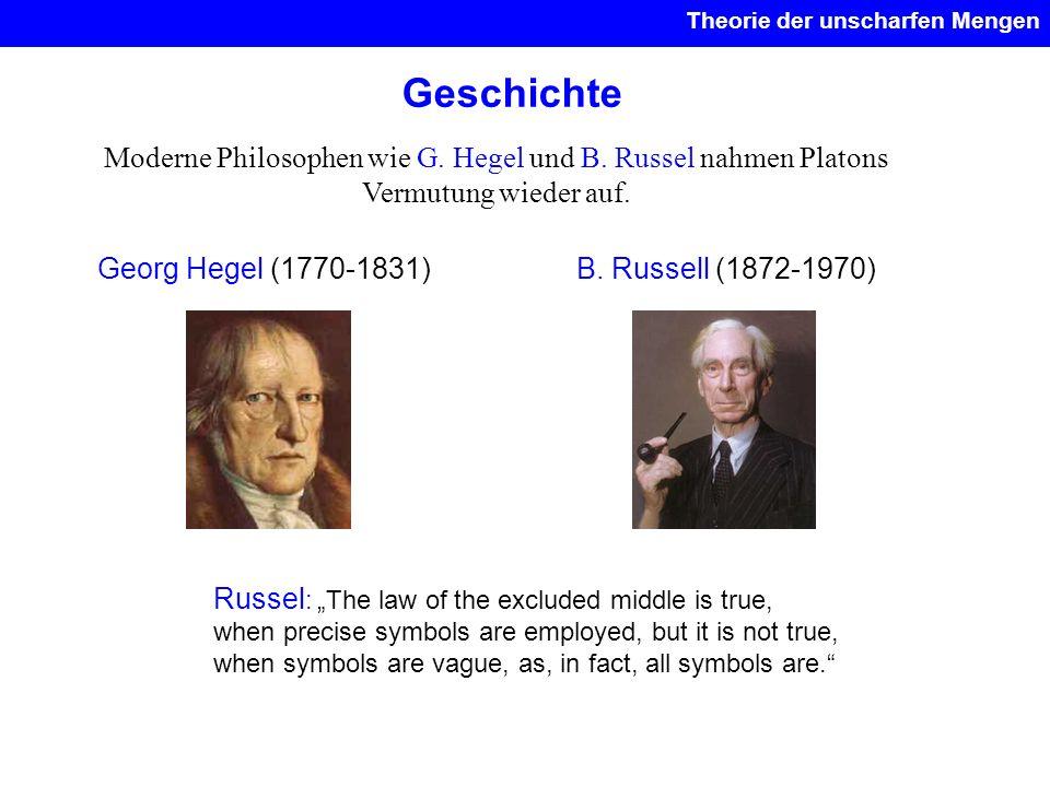 Geschichte Georg Hegel (1770-1831) Moderne Philosophen wie G. Hegel und B. Russel nahmen Platons Vermutung wieder auf. B. Russell (1872-1970) Russel :