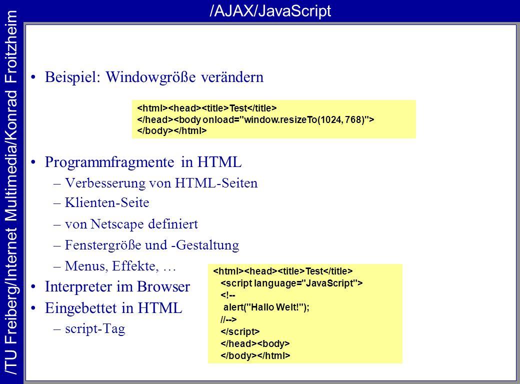 /TU Freiberg/Internet Multimedia/Konrad Froitzheim /AJAX/JavaScript Beispiel: Windowgröße verändern Programmfragmente in HTML –Verbesserung von HTML-S