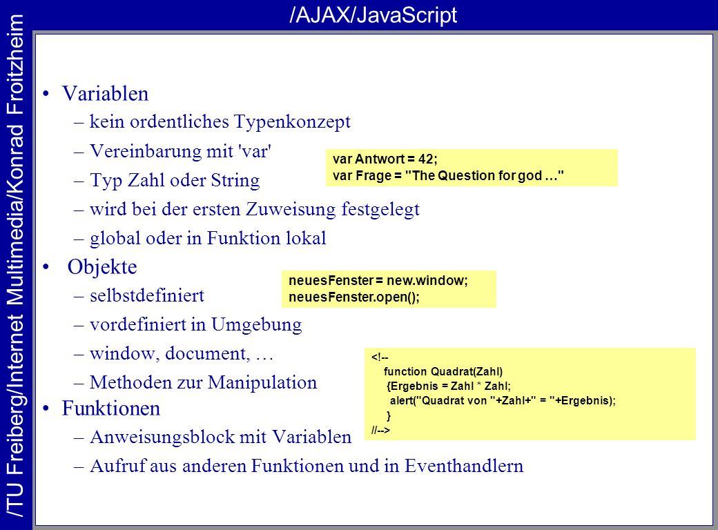/TU Freiberg/Internet Multimedia/Konrad Froitzheim /AJAX/JavaScript Variablen –kein ordentliches Typenkonzept –Vereinbarung mit 'var' –Typ Zahl oder S