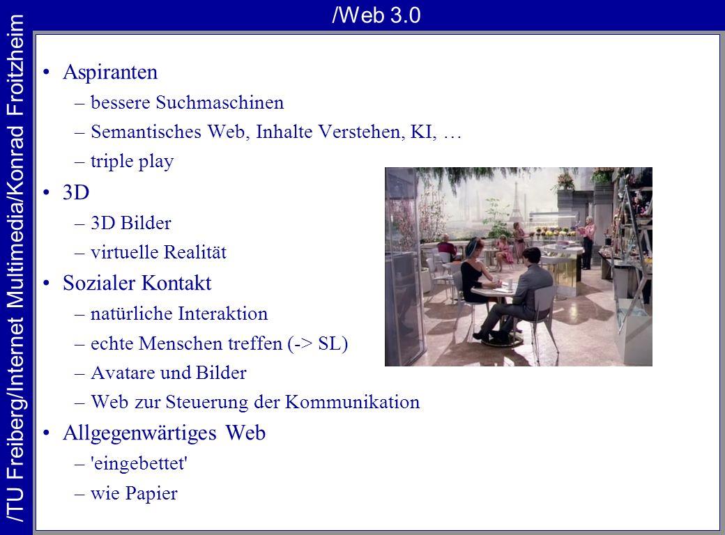 /TU Freiberg/Internet Multimedia/Konrad Froitzheim /Web 3.0 Aspiranten –bessere Suchmaschinen –Semantisches Web, Inhalte Verstehen, KI, … –triple play