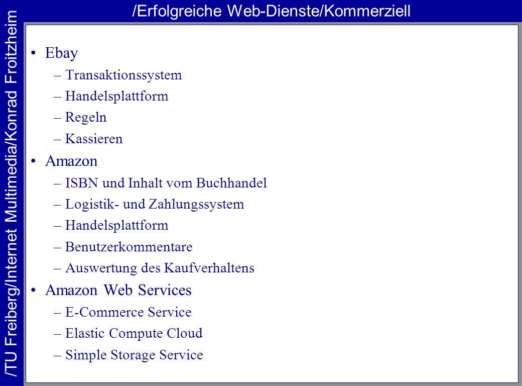 /TU Freiberg/Internet Multimedia/Konrad Froitzheim /Erfolgreiche Web-Dienste/Kommerziell Ebay –Transaktionssystem –Handelsplattform –Regeln –Kassieren