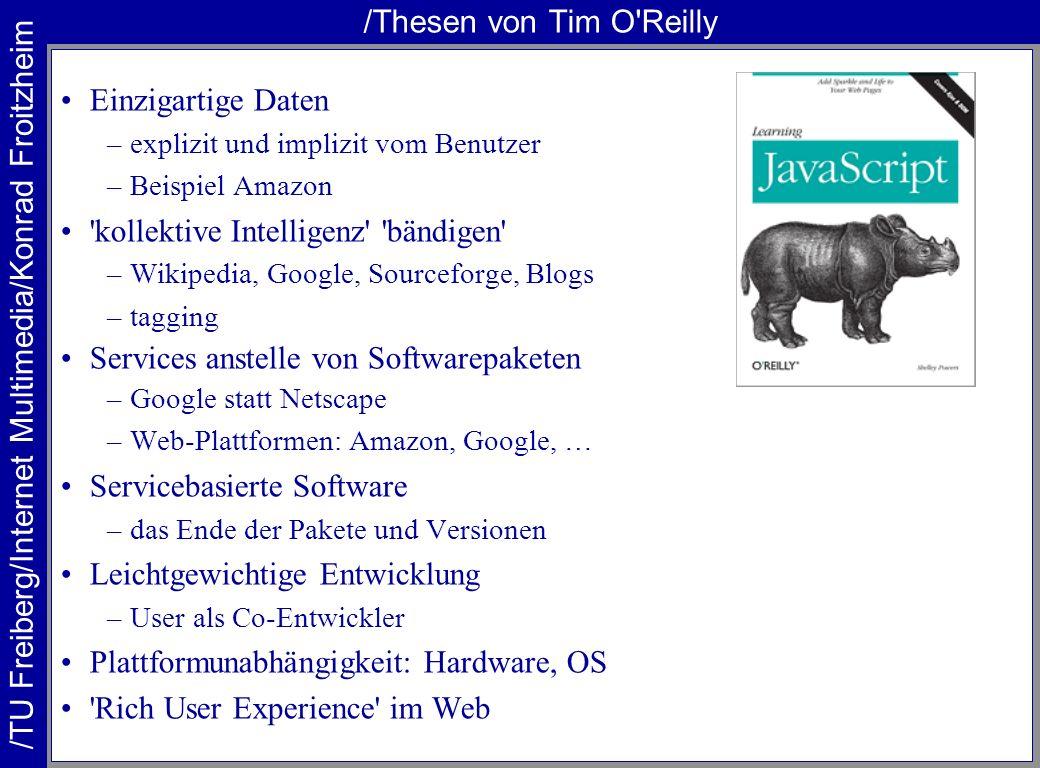 /TU Freiberg/Internet Multimedia/Konrad Froitzheim /Thesen von Tim O'Reilly Einzigartige Daten –explizit und implizit vom Benutzer –Beispiel Amazon 'k