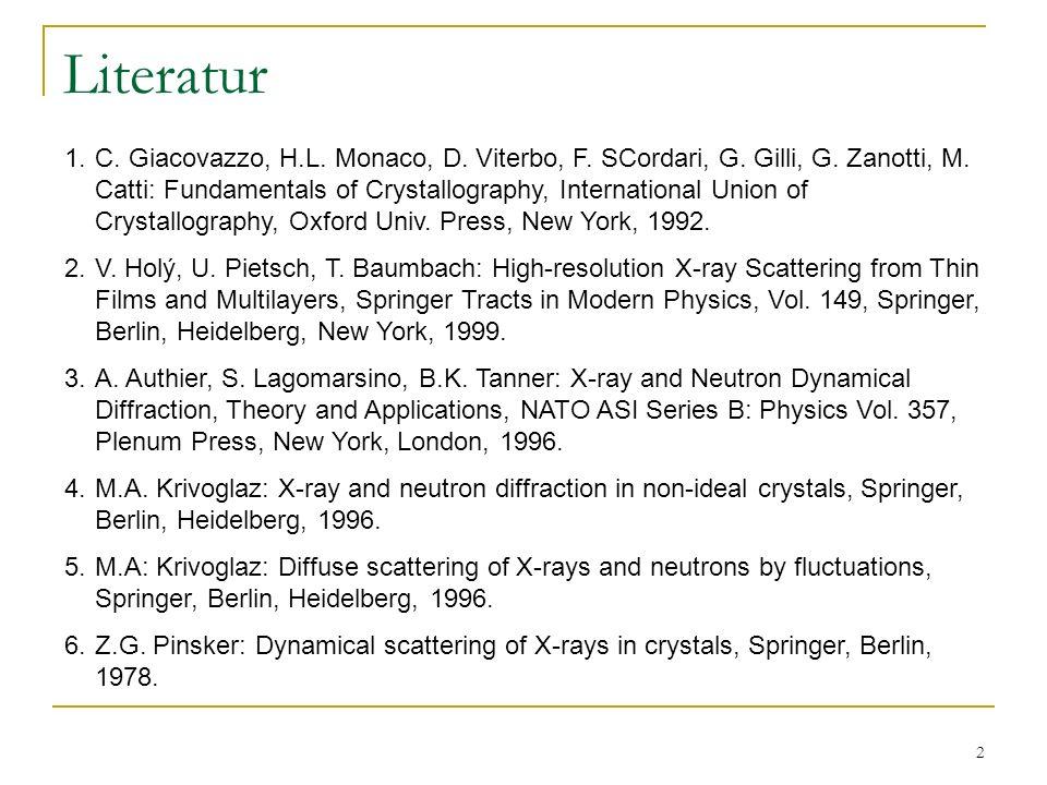 2 Literatur 1.C. Giacovazzo, H.L. Monaco, D. Viterbo, F. SCordari, G. Gilli, G. Zanotti, M. Catti: Fundamentals of Crystallography, International Unio