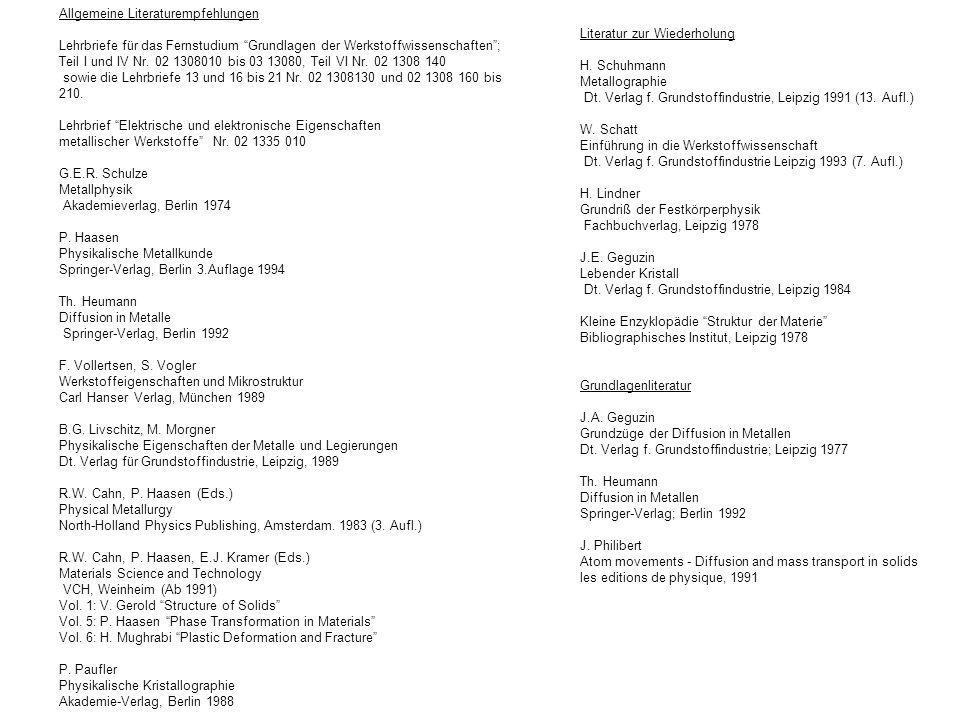 Allgemeine Literaturempfehlungen Lehrbriefe für das Fernstudium Grundlagen der Werkstoffwissenschaften; Teil I und IV Nr. 02 1308010 bis 03 13080, Tei