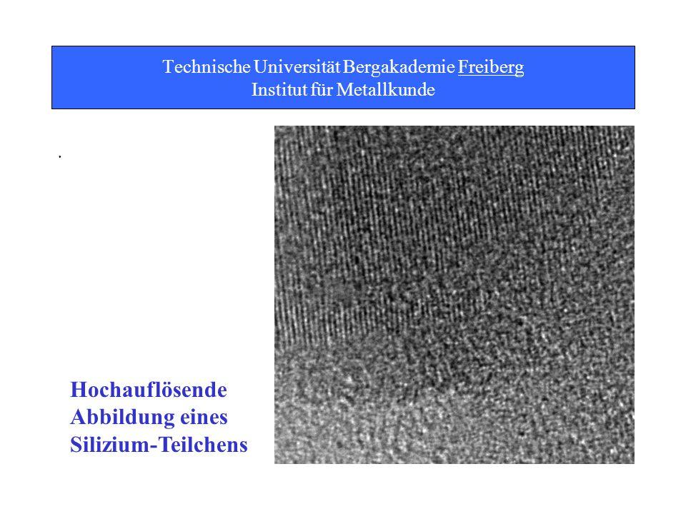 Technische Universität Bergakademie Freiberg Institut für Metallkunde Hochauflösende Abbildung eines Silizium-Teilchens