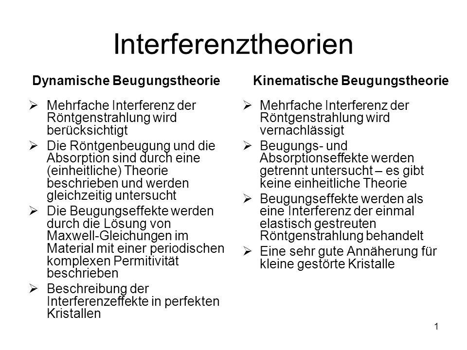 1 Interferenztheorien Mehrfache Interferenz der Röntgenstrahlung wird berücksichtigt Die Röntgenbeugung und die Absorption sind durch eine (einheitlic