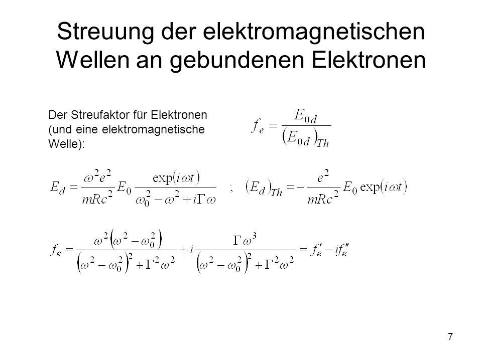 7 Streuung der elektromagnetischen Wellen an gebundenen Elektronen Der Streufaktor für Elektronen (und eine elektromagnetische Welle):