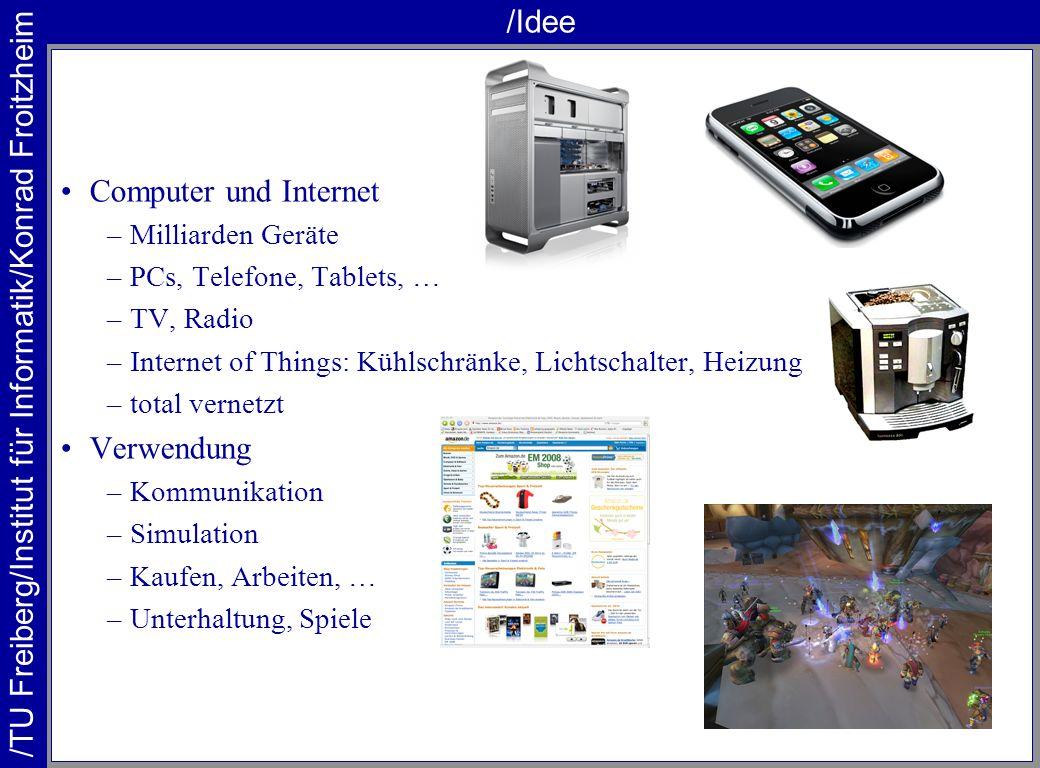 /Idee Computer und Internet –Milliarden Geräte –PCs, Telefone, Tablets, … –TV, Radio –Internet of Things: Kühlschränke, Lichtschalter, Heizung –total