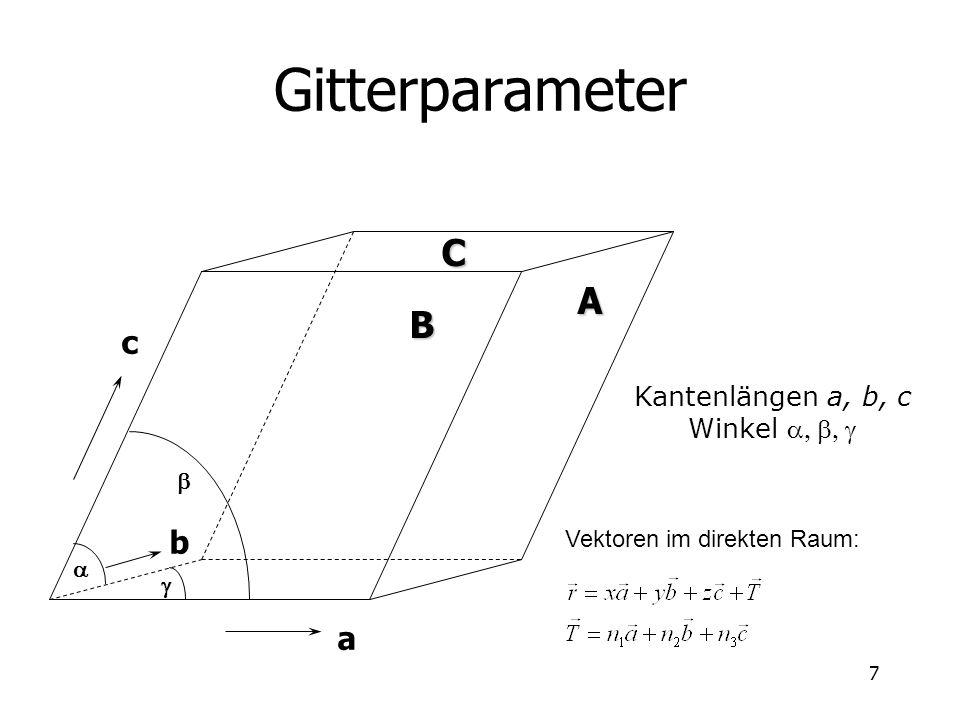 7 Gitterparameter Kantenlängen a, b, c Winkel a b c ACB Vektoren im direkten Raum: