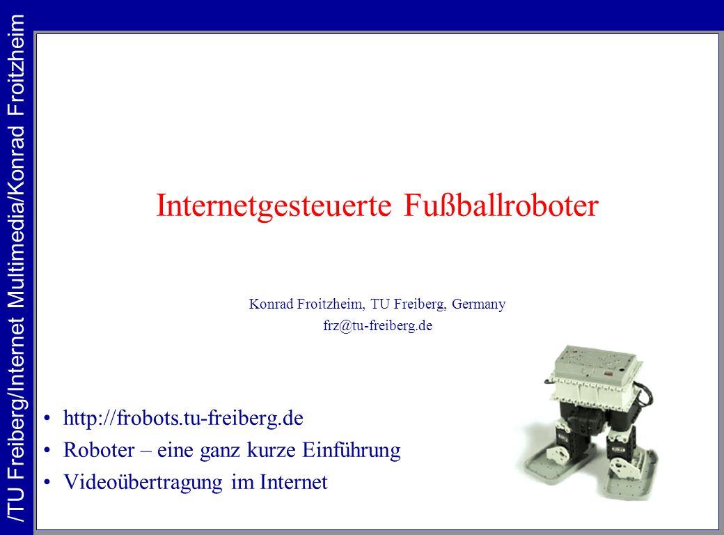 Internetgesteuerte Fußballroboter Konrad Froitzheim, TU Freiberg, Germany frz@tu-freiberg.de http://frobots.tu-freiberg.de Roboter – eine ganz kurze E