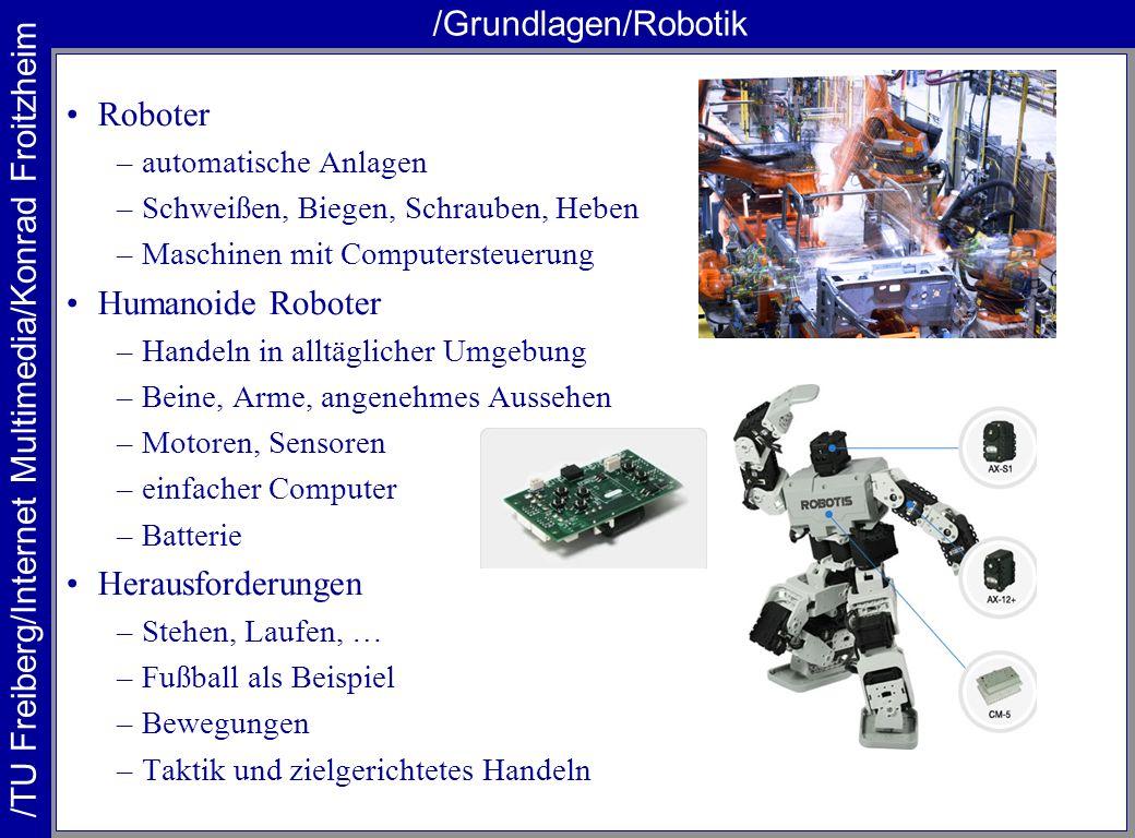 /TU Freiberg/Internet Multimedia/Konrad Froitzheim /Grundlagen/Robotik Roboter –automatische Anlagen –Schweißen, Biegen, Schrauben, Heben –Maschinen m