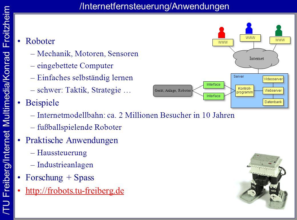 /TU Freiberg/Internet Multimedia/Konrad Froitzheim /Internetfernsteuerung/Anwendungen Roboter –Mechanik, Motoren, Sensoren –eingebettete Computer –Ein