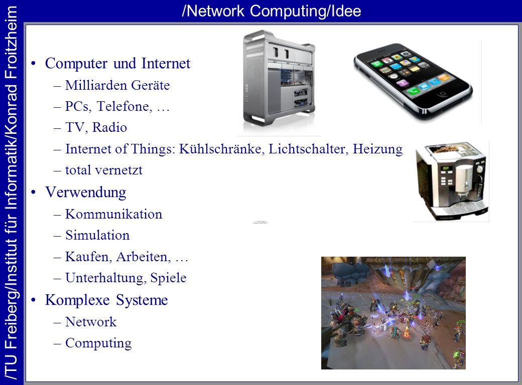 /Network Computing/Idee Computer und Internet –Milliarden Geräte –PCs, Telefone, … –TV, Radio –Internet of Things: Kühlschränke, Lichtschalter, Heizun