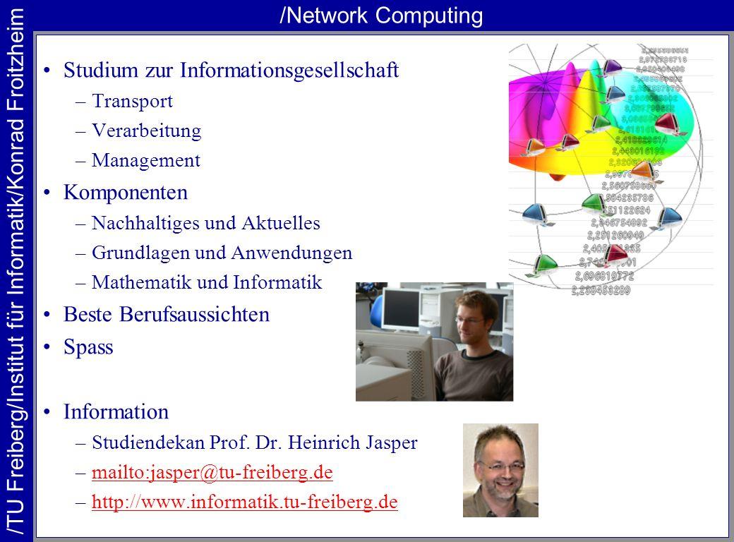 /TU Freiberg/Institut für Informatik/Konrad Froitzheim /Network Computing Studium zur Informationsgesellschaft –Transport –Verarbeitung –Management Ko
