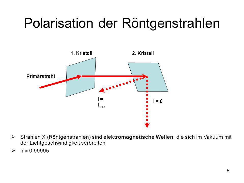 5 Polarisation der Röntgenstrahlen 1. Kristall2. Kristall Primärstrahl I = I max I = 0 Strahlen X (Röntgenstrahlen) sind elektromagnetische Wellen, di