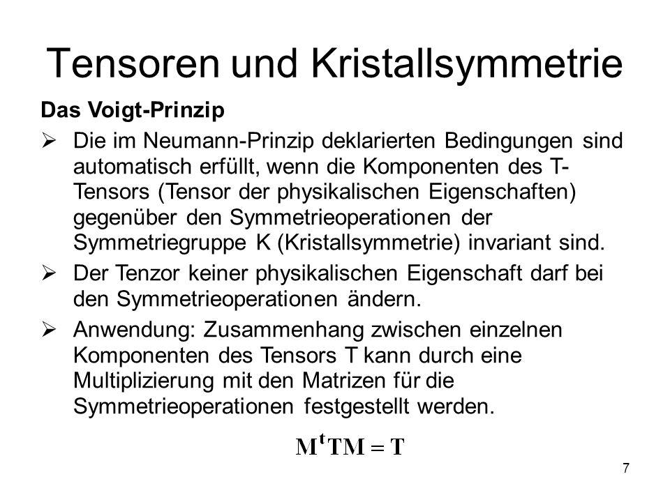 7 Tensoren und Kristallsymmetrie Das Voigt-Prinzip Die im Neumann-Prinzip deklarierten Bedingungen sind automatisch erfüllt, wenn die Komponenten des