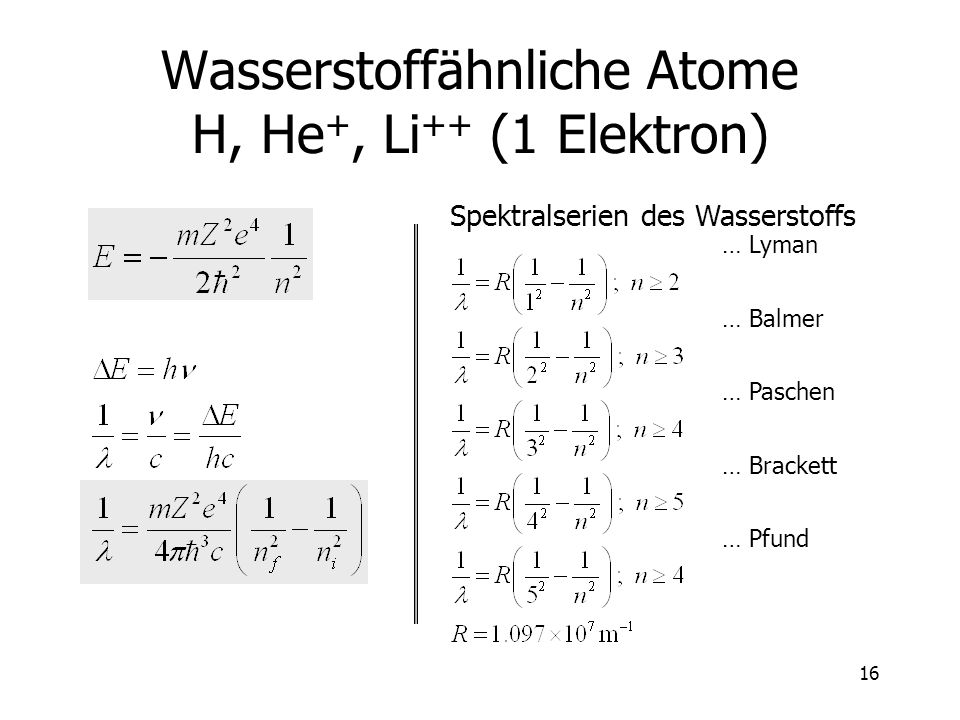 17 Spektralserien des Wasserstoffs Lyman (UV): n (nm) 2121,5 3102,5 4 97,2 91,2 Balmer: n (nm) 3656,3 4486,2 5434,1 364,6 Paschen (IR): n ( m) 41,875 51,282 61,094 0,820