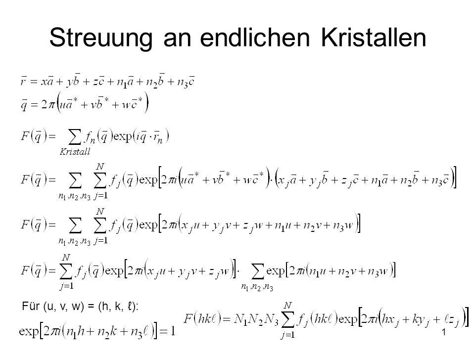 1 Streuung an endlichen Kristallen Für (u, v, w) = (h, k, ):