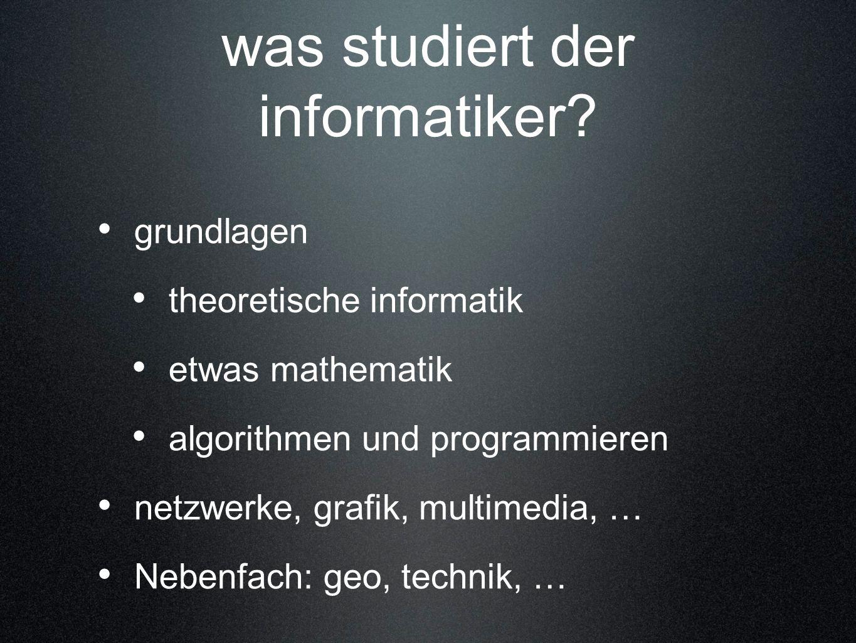 was studiert der informatiker? grundlagen theoretische informatik etwas mathematik algorithmen und programmieren netzwerke, grafik, multimedia, … Nebe