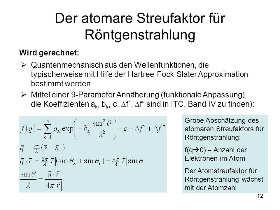 12 Der atomare Streufaktor für Röntgenstrahlung Quantenmechanisch aus den Wellenfunktionen, die typischerweise mit Hilfe der Hartree-Fock-Slater Appro