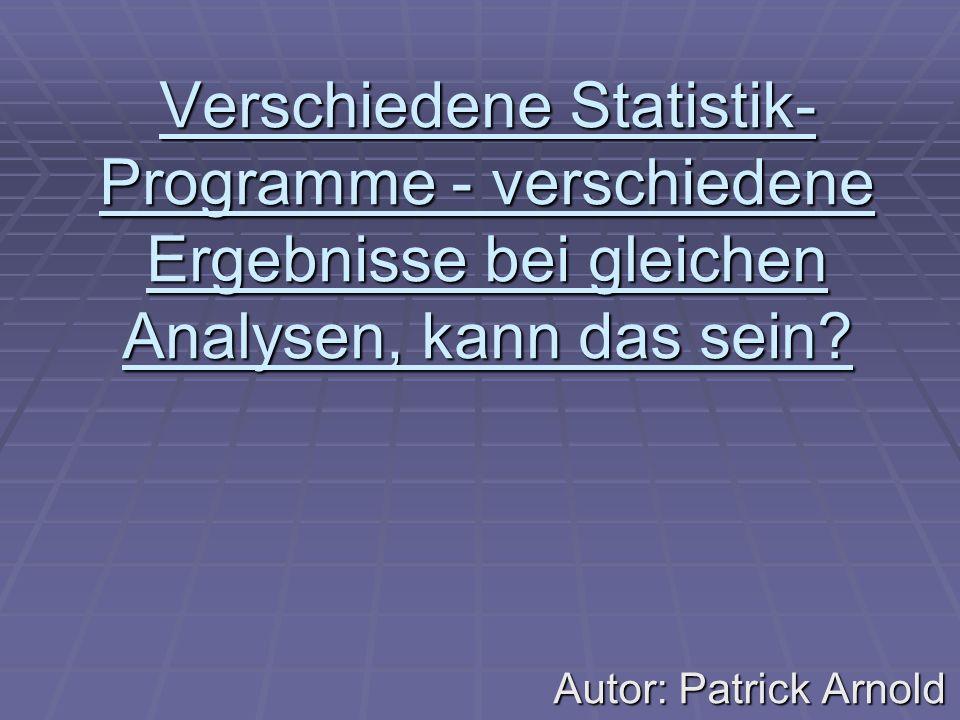 Verschiedene Statistik- Programme - verschiedene Ergebnisse bei gleichen Analysen, kann das sein.
