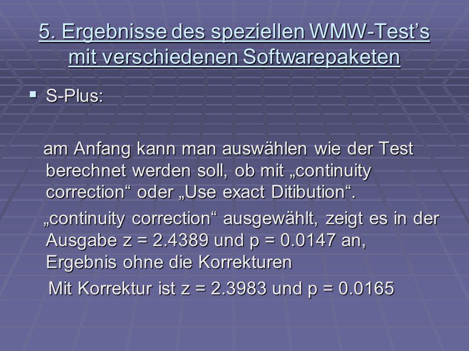 5. Ergebnisse des speziellen WMW-Tests mit verschiedenen Softwarepaketen S-Plus: S-Plus: am Anfang kann man auswählen wie der Test berechnet werden so