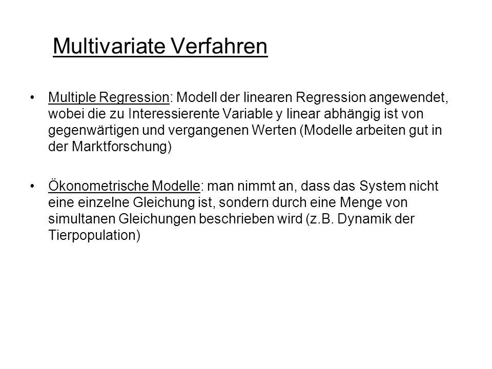 Multivariate Verfahren Multiple Regression: Modell der linearen Regression angewendet, wobei die zu Interessierente Variable y linear abhängig ist von gegenwärtigen und vergangenen Werten (Modelle arbeiten gut in der Marktforschung) Ökonometrische Modelle: man nimmt an, dass das System nicht eine einzelne Gleichung ist, sondern durch eine Menge von simultanen Gleichungen beschrieben wird (z.B.