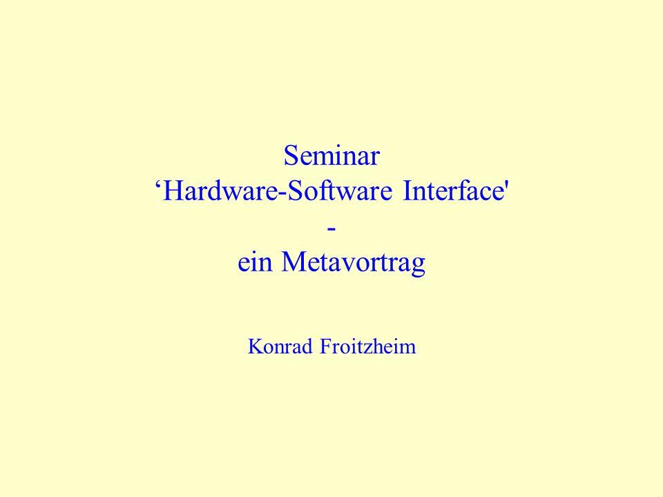 SeminarHardware-Software Interface - ein Metavortrag Konrad Froitzheim