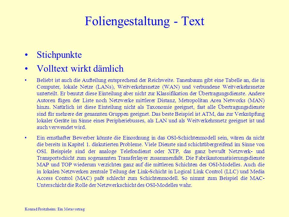 Konrad Froitzheim: Ein Metavortrag Foliengestaltung - Text Stichpunkte Volltext wirkt dämlich Beliebt ist auch die Aufteilung entsprechend der Reichweite.