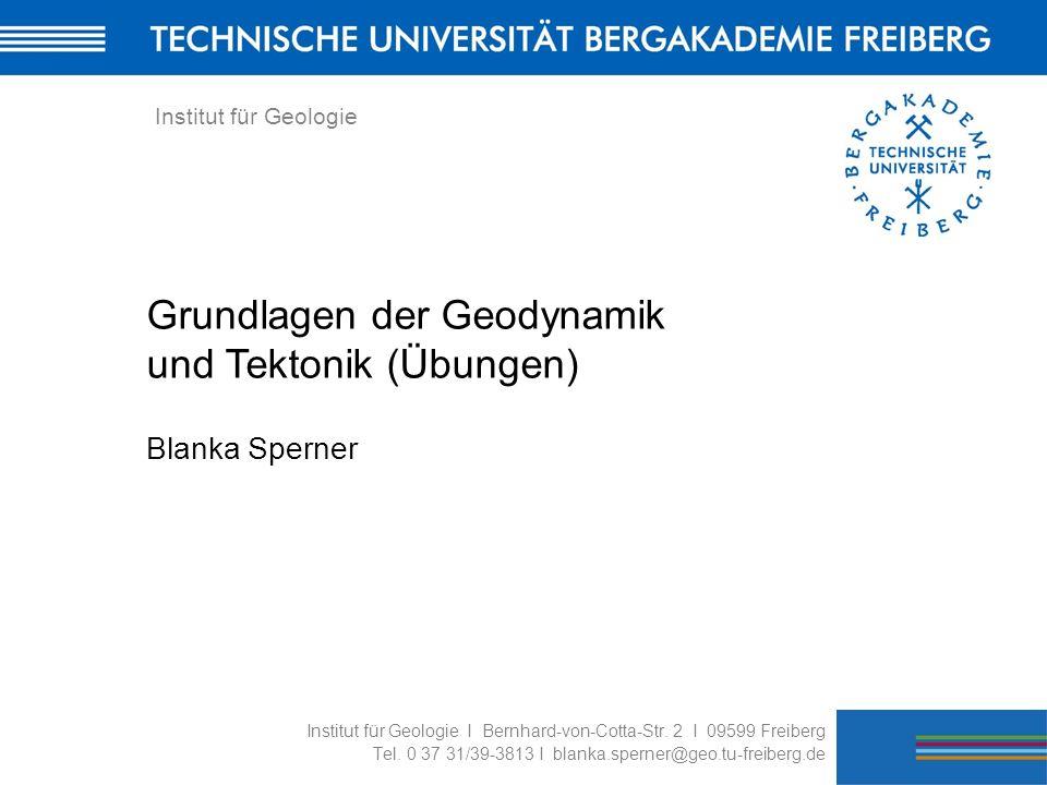 Institut für Geologie I Bernhard-von-Cotta-Str. 2 I 09599 Freiberg Tel. 0 37 31/39-3813 I blanka.sperner@geo.tu-freiberg.de Institut für Geologie Grun