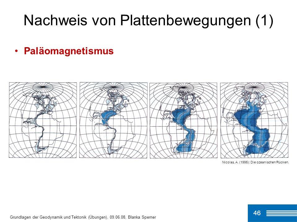 46 Nachweis von Plattenbewegungen (1) Grundlagen der Geodynamik und Tektonik (Übungen), 09.06.08, Blanka Sperner Paläomagnetismus Nicolas, A. (1995):