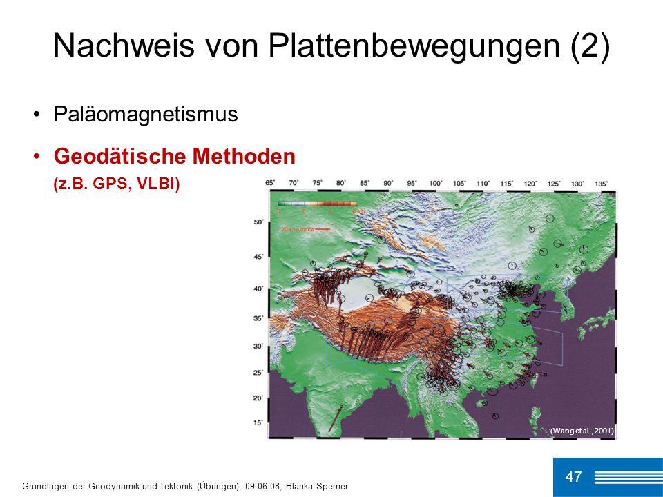 47 Grundlagen der Geodynamik und Tektonik (Übungen), 09.06.08, Blanka Sperner Nachweis von Plattenbewegungen (2) Paläomagnetismus Geodätische Methoden