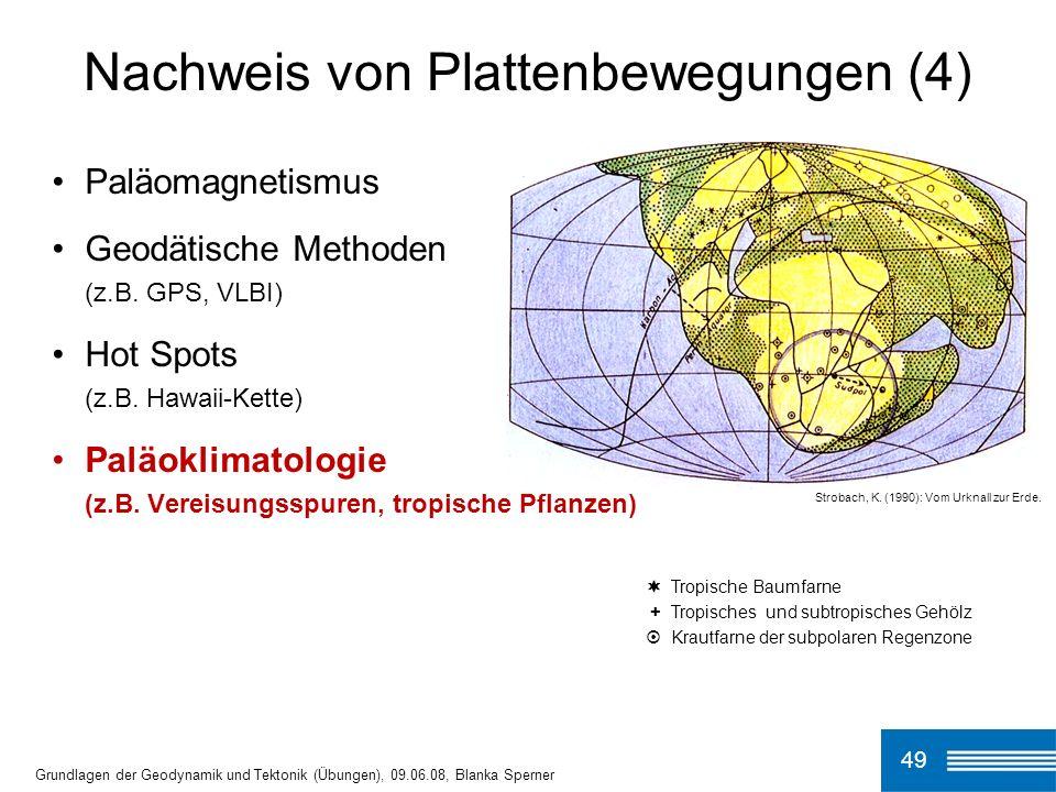 49 Grundlagen der Geodynamik und Tektonik (Übungen), 09.06.08, Blanka Sperner Nachweis von Plattenbewegungen (4) Strobach, K. (1990): Vom Urknall zur