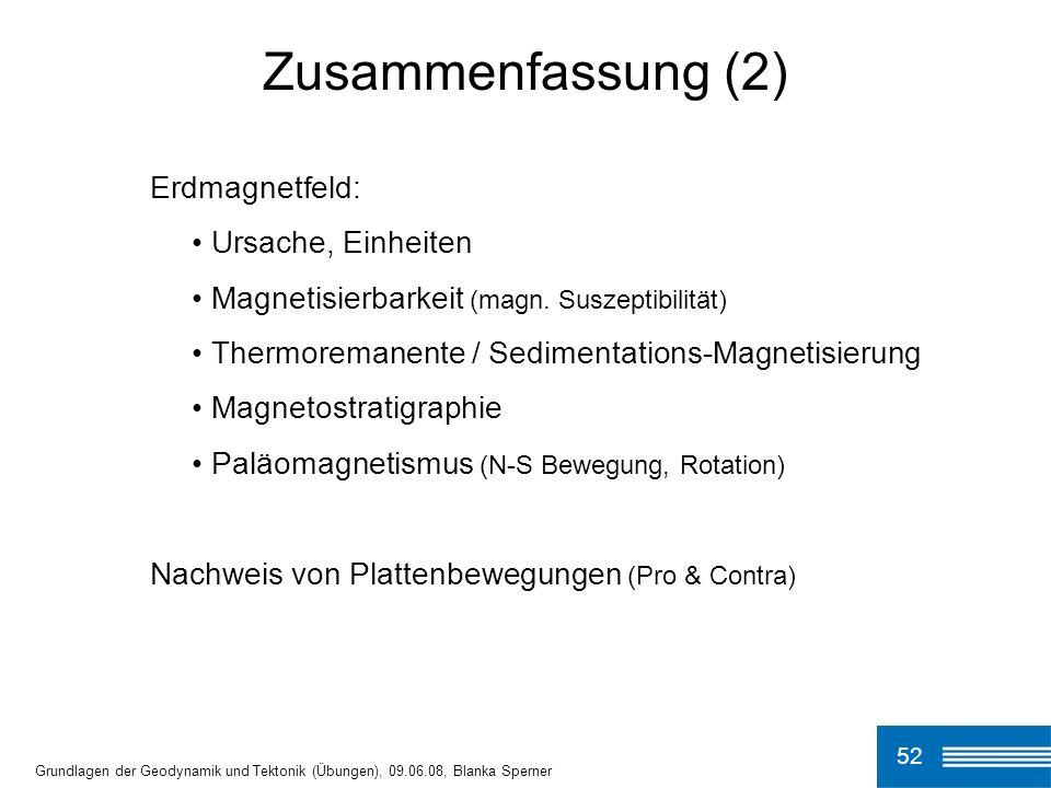 52 Grundlagen der Geodynamik und Tektonik (Übungen), 09.06.08, Blanka Sperner Zusammenfassung (2) Erdmagnetfeld: Ursache, Einheiten Magnetisierbarkeit