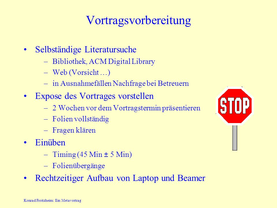 Konrad Froitzheim: Ein Metavortrag Anforderungen Vortrag –45±5 Minuten Vortrag –15 Minuten Diskussion –Folienpräsentation 2 Wochen vor dem Vortrag bei