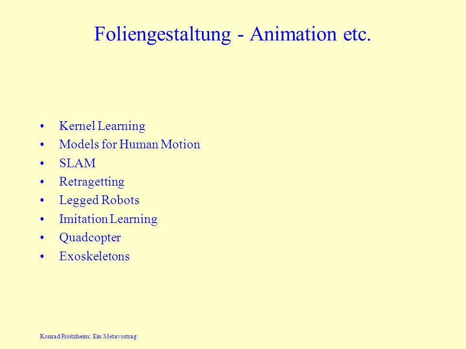 Konrad Froitzheim: Ein Metavortrag Foliengestaltung - Größen Zeichnungen ordentlich groß Schriftgröße –lesbar auch in der hintersten Reihe und für Bri