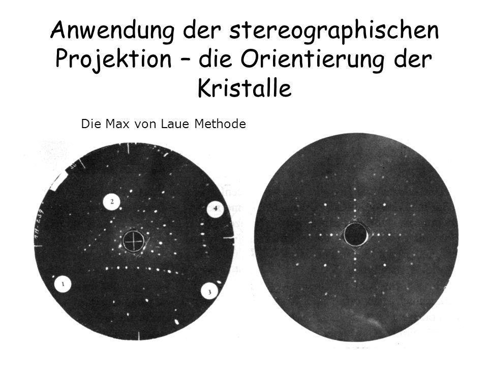 24 Anwendung der stereographischen Projektion – die Orientierung der Kristalle Die Max von Laue Methode