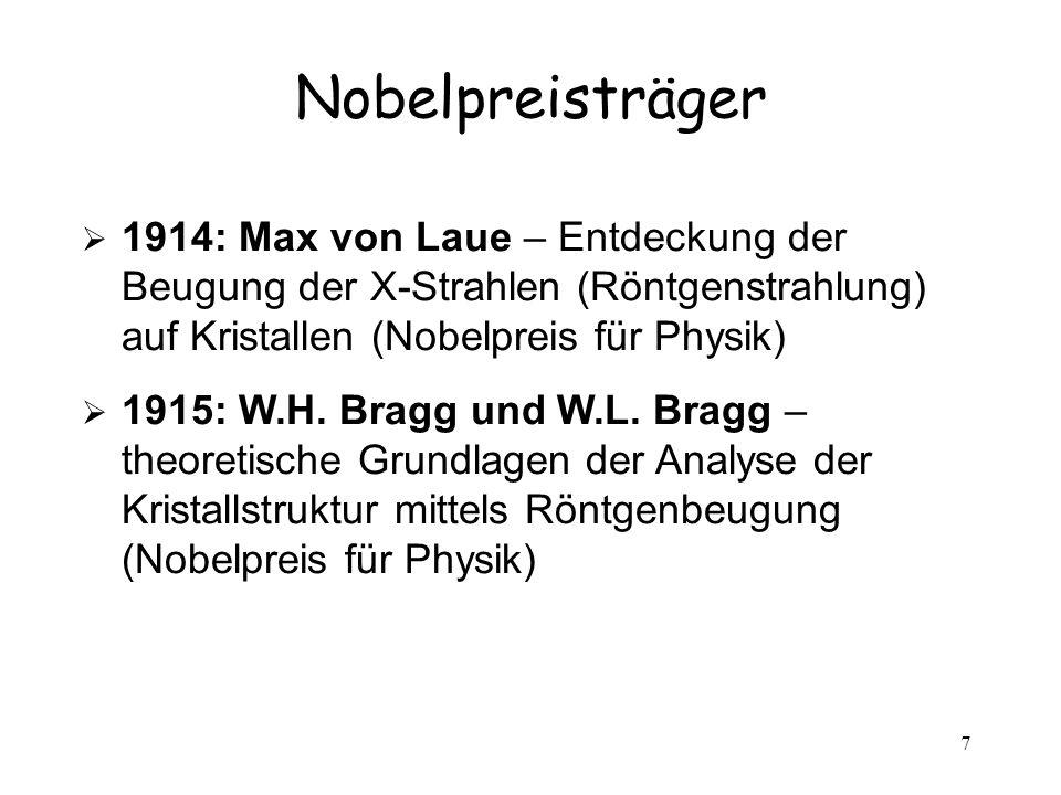 7 Nobelpreisträger 1914: Max von Laue – Entdeckung der Beugung der X-Strahlen (Röntgenstrahlung) auf Kristallen (Nobelpreis für Physik) 1915: W.H.