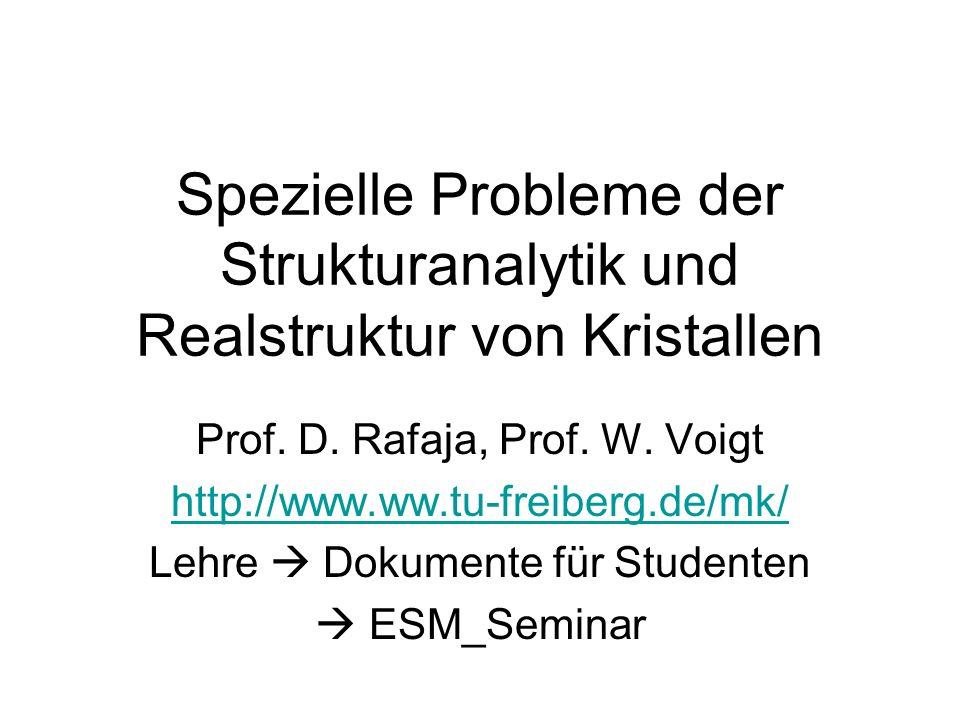 Spezielle Probleme der Strukturanalytik und Realstruktur von Kristallen Prof. D. Rafaja, Prof. W. Voigt http://www.ww.tu-freiberg.de/mk/ Lehre Dokumen